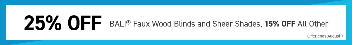 25% OFF Bali Faux Wood Blinds and Sheer Shades. 15% OFF All Other.